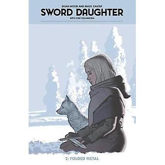 Sword Daughter Volume 2 - Folded Metal by Brian Wood - 9781506707839 B
