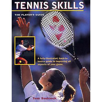 Tennis Skills - The Player's Guide (annotated edition) by Tom Sadzeck