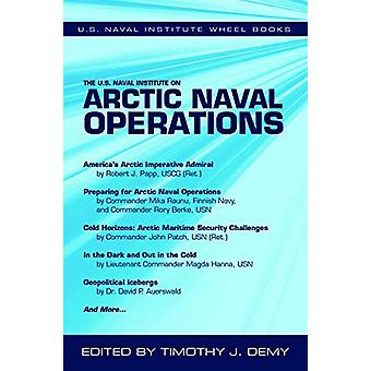 The U.S. Naval Institute on Arctic Naval Operations by Timothy J. Dem