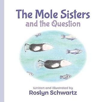The Mole Sisters and the Question by Roslyn Schwartz - 9781773212241