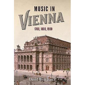 Music in Vienna - 1700 - 1800 - 1900 by David Wyn Jones - 97817832742