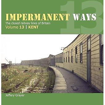 Impermanent Way Volume 13 - Kent by Jeffery Grayer - 9781909328754 Book