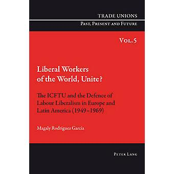 Liberal Workers of the World - Unite? - The ICFTU and the Defence of L