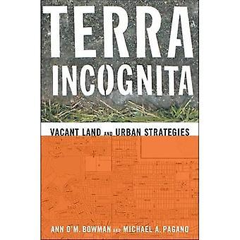Terra Incognita : Vacant Land and Urban Strategies
