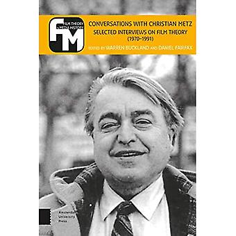 Conversations with Christian� Metz: Selected Interviews on Film Theory (1970-1991) (Film Theory in Media History)