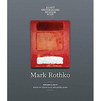 Mark Rothko - Toward Clarity by Sabine Haag - 9780300243758 Book