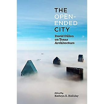 The Open-Ended City - David Dillon on Texas Architecture by Kathryn Ho