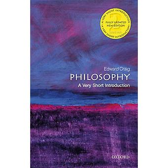 Philosophy A Very Short Introduction by Craig & Edward Emeritus Professor of Philosophy at Cambridge University & and Fellow of Churchill College & Cambridge