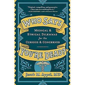 Who Says You're Dead?: Medische en ethische dilemma's voor nieuwsgierigen en betrokkenen