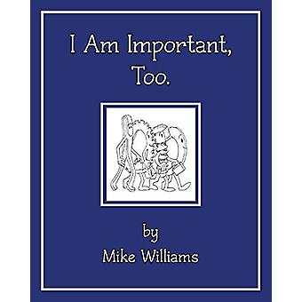 I Am Important - Too by Mike Williams - 9781682137826 Book