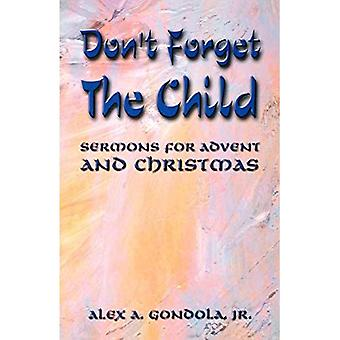 Don't Forget the Child: Sermons for Advent and Christmas