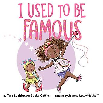 I Used to Be Famous by Becky Cattie & Tara Luebbe & Illustrated by Joanne Lew Vriethoff