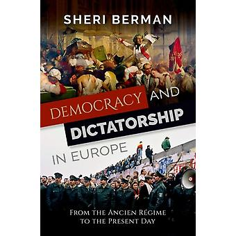Democracy and Dictatorship in Europe  From the Ancien Regime to the Present Day by Sheri Berman