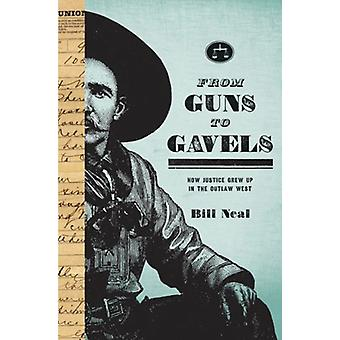 From Guns to Gavels by Bill Neal