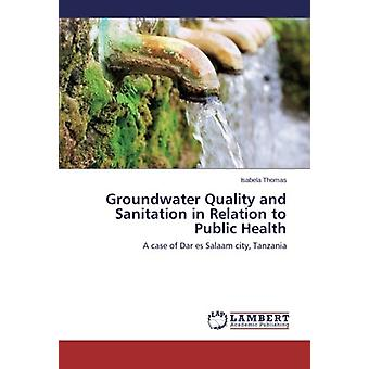 Groundwater Quality and Sanitation in Relation to Public Health - A ca