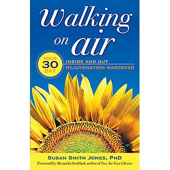 Walking on Air  Your 30Day Inside and out Rejuvenation Makeover by Susan Smith Jones