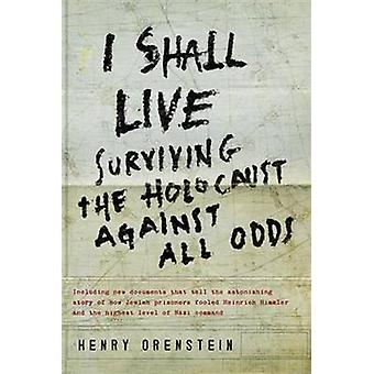 I Shall Live  Surviving the Holocaust Against All Odds by Henry Orenstein