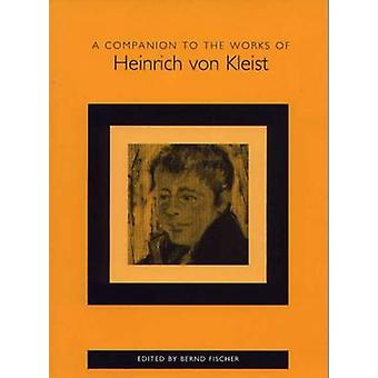 A Companion to the Works of Heinrich Von Kleist by Fischer & Bernd