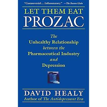 Let Them Eat Prozac - The Unhealthy Relationship Between the Pharmaceu