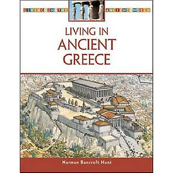 Living in Ancient Greece by Norman Bancroft-Hunt - 9780816063390 Book
