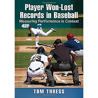 Player Won-Lost Records in Baseball - Measuring Performance in Context