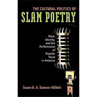 The Cultural Politics of Slam Poetry - Race - Identity - and the Perfo