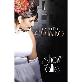 Wie man von Shay Allie - 9781780997391 Buch fesselnd