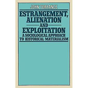 Entfremdung, Entfremdung und Ausbeutung: eine soziologische Annäherung an historischen Materialismus