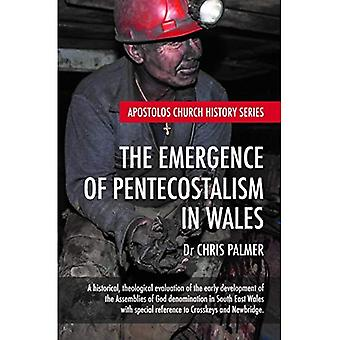 The Emergence of Pentecostalism in Wales: A Historical, Theological Evaluation of the Early Development of the Assemblies of God Denomination in South East Wales
