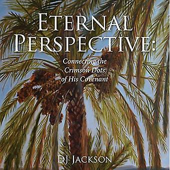 Eternal Perspective: Connecting the Crimson Dots� of His Covenant