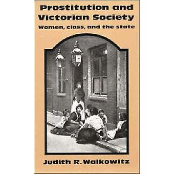 Prostitution and Victorian Society Women Class and the State by Walkowitz & Judith