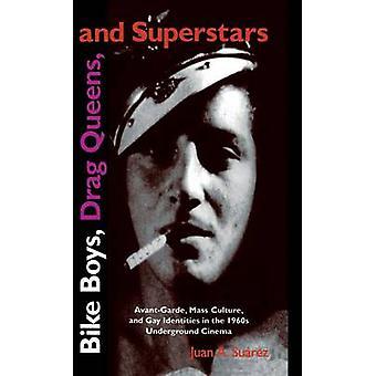 Fahrrad-Boys-Drag-Queens und Superstars AvantGarde Massenkultur und schwule Identitäten in die 1960er Jahre Underground Kino von Suarez & Juan A.