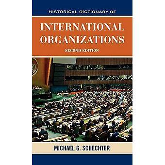 Historical Dictionary of International Organizations by Schechter & Michael G.