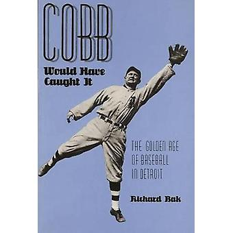 Cobb zou hebben gevangen de gouden eeuw van honkbal in Detroit door Bak & Richard