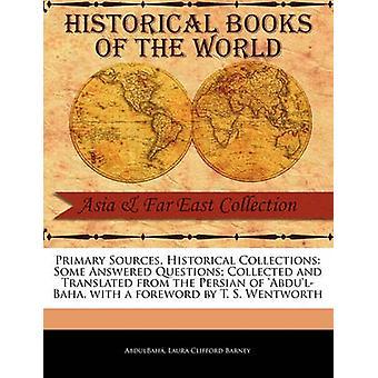 Primära källor historiska samlingar några besvarade frågor samlas in och översatt från den persiska av AbdulBaha med förord av T. S. Wentworth av AbdulBah