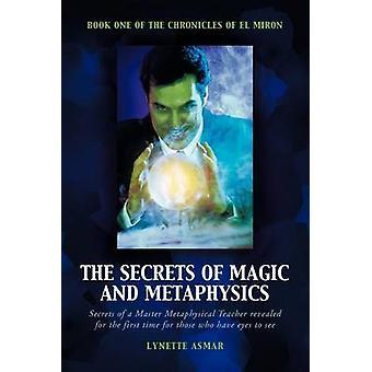Die Geheimnisse der Magie und Metaphysik Buch von die Chroniken von Miron El Asmar & Lynette
