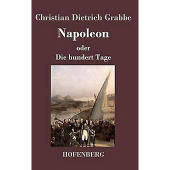Napoléon oder Die hundert Tage par Christian Dietrich Grabbe