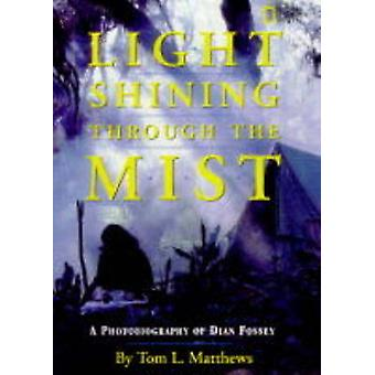 A Light Shining Through the Mist - Photobiography of Dian Fossey by To