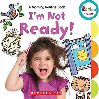 I'm Not Ready! - A Morning Routine Book by Janice Behrens - Marybeth B