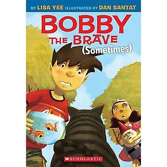 Bobby the Brave (Sometimes) by Lisa Yee - Dan Santat - 9780545055956