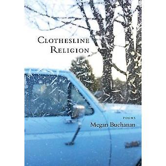 Clothesline Religion - Poems by Megan Buchanan - 9780996897396 Book