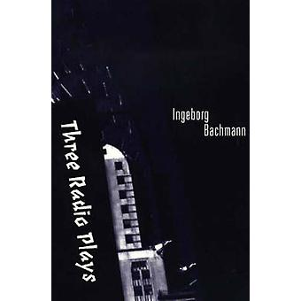 Three Radio Plays by Ingeborg Bachmann - 9781572410794 Book