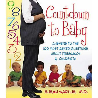 Countdown to Baby - Answers to the 100 Most Asked Questions About Preg
