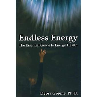 Endless Energy - The Essential Guide to Energy Health by Debra Greene