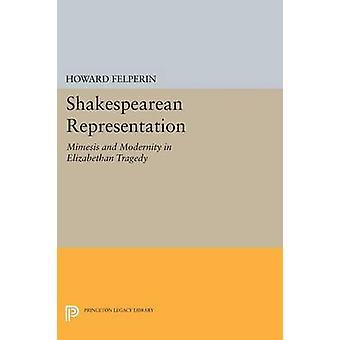 Shakespearean Representation - Mimesis and Modernity in Elizabethan Tr