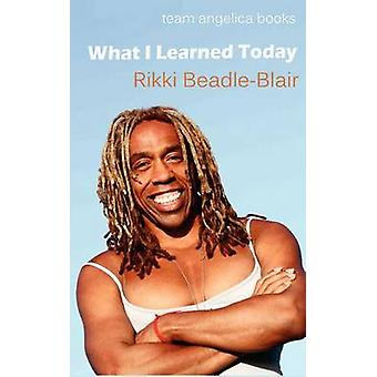 What I Learned Today by BeadleBlair & Rikki