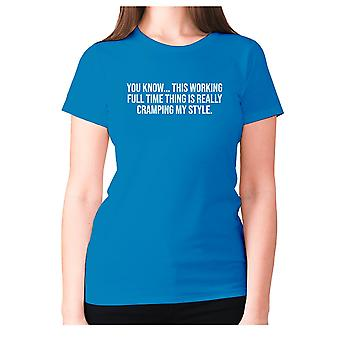 Womens funny t-shirt slogan tee ladies novelty humour - You know... this working full time thing is really cramping my style