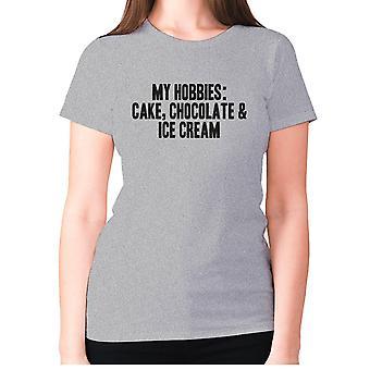 Womens funny foodie t-shirt slogan tee ladies eating - My hobbies are Cake, Chocolate & Ice cream