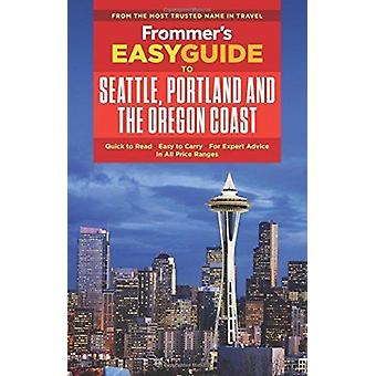 Frommers EasyGuide to Seattle Portland and the Oregon Coast by Donald Olson