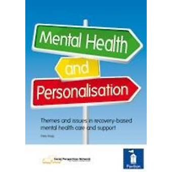 Mental Health and Personalisation  Themes and Issues in RecoveryBased Mental Health Care and Support by Daisy Bogg